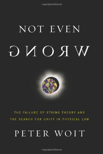 Not Even Wrong: The Failure of String Theory and the Search for Unity in Physical Law: Amazon.ca: Peter Woit: Books