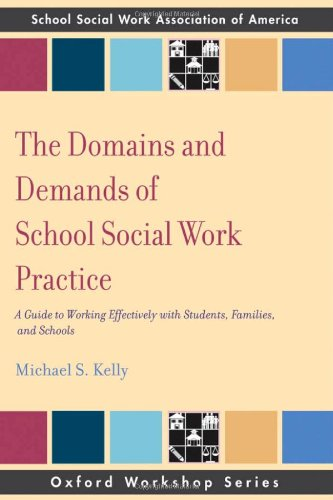 The Domains And Demands Of School Social Work Practice: A Guide To Working Effectively With Students, Families And Schools (Oxford Workshop)