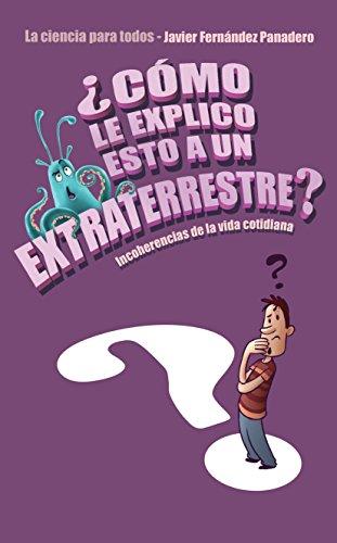 ¿Cómo le explico esto a un extraterrestre?: Incoherencias de la vida cotidiana. La ciencia para todos (Voces / Ensayo nº 148)