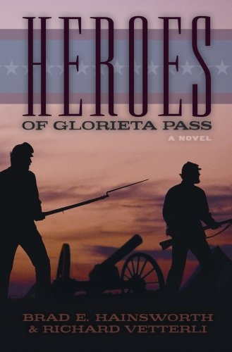 Heroes of Glorieta Pass, Brad Hainsworth, Richard Vetterli
