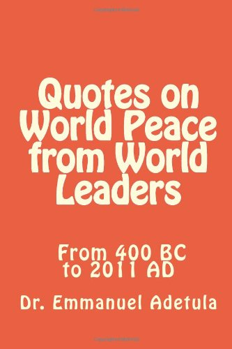 Quotes on World Peace from World Leaders: 400 BC to 2011 AD