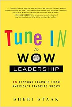 Tune In To Wow Leadership: 10 Lessons Learned From America's Favorite Shows
