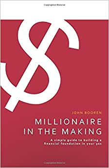 Millionaire In The Making: A Simple Guide To Building A Financial Foundation In Your 30s