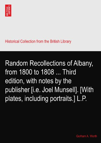 Random Recollections of Albany, from 1800 to 1808 ... Third edition, with notes by the publisher [i.e. Joel Munsell]. [With plates, including portraits.] L.P.