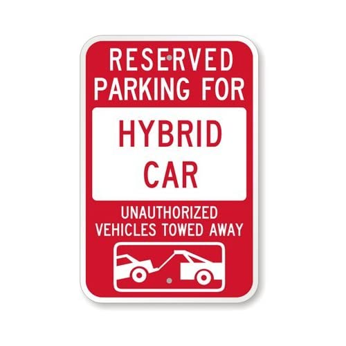 Reserved Parking For Hybrid Car : Unauthorized Vehicles Towed Away Sign, 18
