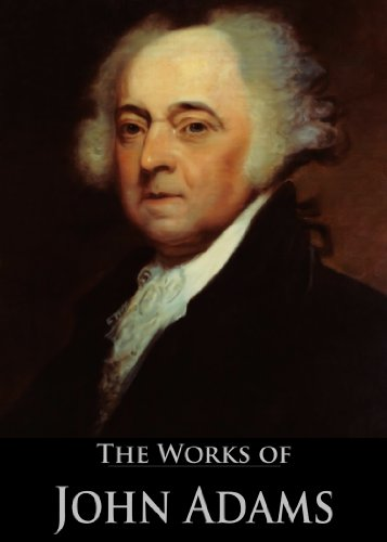 The Works of John Adams: Autobiography, Discourses On Davila, Essays On The Constitution, Essays And Controversial Papers Of The Revolution, Autobiography ... (11 Books With Active Table of Contents)