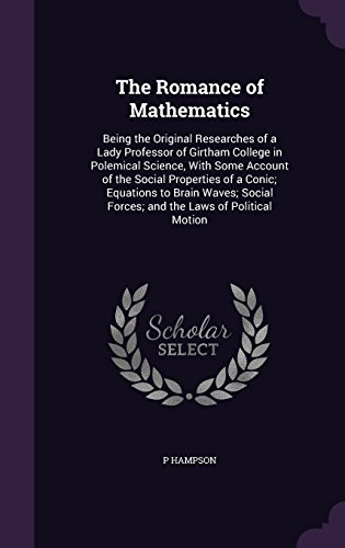 the-romance-of-mathematics-being-the-original-researches-of-a-lady-professor-of-girtham-college-in-p