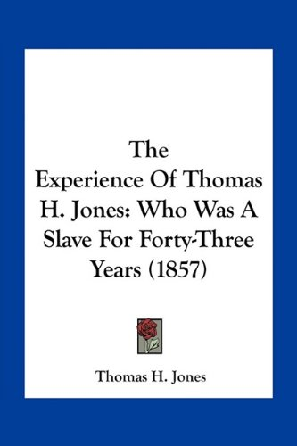 The Experience of Thomas H. Jones: Who Was a Slave for Forty-Three Years (1857)