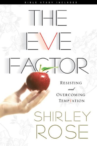 The Eve Factor: Resisting and Overcoming Temptation, Rose, Shirley