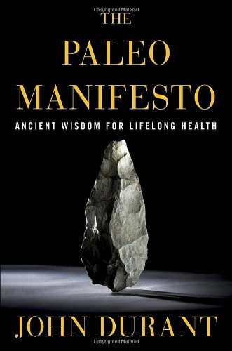 The Paleo Manifesto: Ancient Wisdom for Lifelong Health