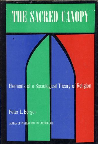 THE SACRED CANOPY: Elements of a Sociological Theory of Religion by Peter L. Berger (1967 Hardcover in dust jacket 230 pages Deckle edges Doubleday and Co.) PDF