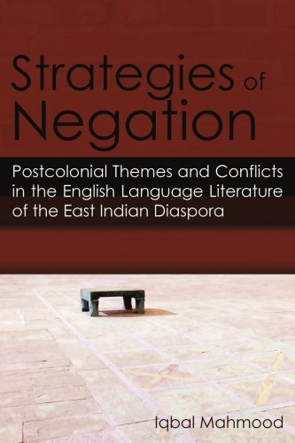 Strategies of Negation: Postcolonial Themes and Conflicts in the English Language Literature of the East Indian Diaspora