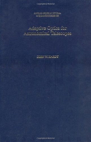 Adaptive Optics For Astronomical Telescopes (Oxford Series In Optical & Imaging Sciences) [Hardcover] [1998] (Author) John W. Hardy