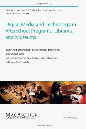 Digital Media and Technology in Afterschool Programs, Libraries, and Museums (The John D. and Catherine T. MacArthur Fou