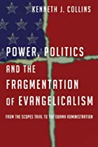 Power, Politics and the Fragmentation of Evangelicalism: From the Scopes Trial to the Obama Administration
