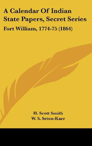 A Calendar of Indian State Papers, Secret Series: Fort William, 1774-75 (1864)