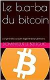Le b.a-ba du bitcoin: comprendre, utiliser et  générer ses bitcoins...