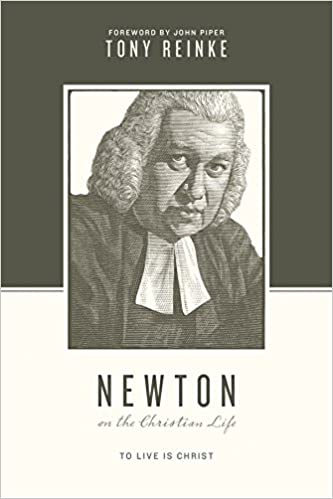 Newton on the Christian Life: To Live Is Christ (Theologians on the Christian Life)