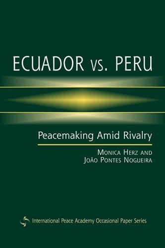 Ecuador Vs. Peru: Peacemaking Amid Rivalry (International Peace Academy Occasional Paper Series)