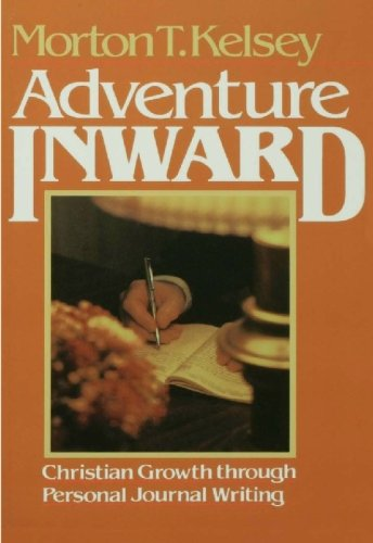 Adventure Inward: Christian Growth Through Personal Journal Writing