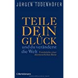 Teile dein Glck -: ...und du vernderst die Welt! - Fundstcke einer abenteuerlichen Reisevon &#34;Jrgen Todenhfer&#34;