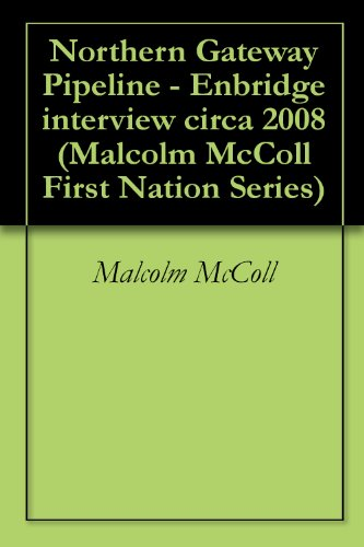 northern-gateway-pipeline-enbridge-interview-circa-2008-malcolm-mccoll-first-nation-series-book-7-en