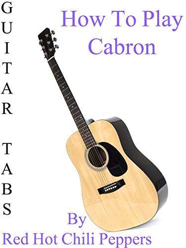How To Play Cabron By Red Hot Chili Peppers - Guitar Tabs