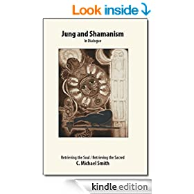 Jung and Shamanism in Dialogue: Retrieving the Soul, Retrieving the Sacred