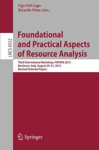 Foundational And Practical Aspects Of Resource Analysis: Third International Workshop, Fopara 2013, Bertinoro, Italy, August 29-31, 2013, Revised ... / Programming And Software Engineering)