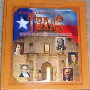 McDougal Littell Celebrating Texas Texas: Teachers Edition Grade 6-8 Honoring the Past, Building the Future 2003