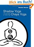 Shadow Yoga, Chaya Yoga: The Principl...