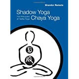Shadow Yoga, Chaya Yoga: The Principles of Hatha Yoga ~ Shandor Remete