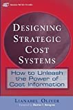 img - for Designing Strategic Cost Systems: How to Unleash the Power of Cost Information [Hardcover] [2004] 1 Ed. Lianabel Oliver book / textbook / text book