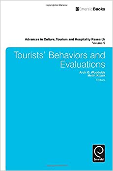 Tourists' Behaviors And Evaluations (Advances In Culture, Tourism And Hospitality Research)