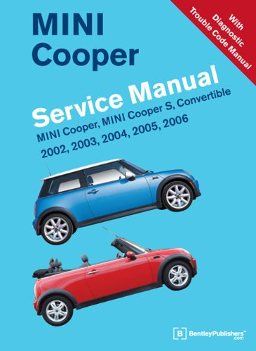 MINI Cooper Service Manual: 2002, 2003, 2004, 2005, 2006: MINI Cooper, MINI Cooper S, Convertible