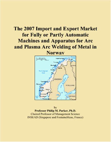 The 2007 Import and Export Market for Fully or Partly Automatic Machines and Apparatus for Arc and Plasma Arc Welding of Metal in Norway