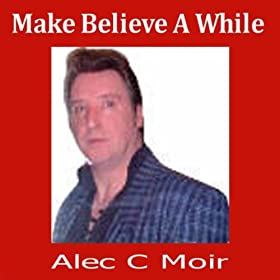 make believe a while alec c moir from the album make believe a while