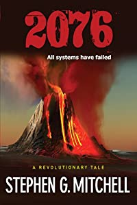 (FREE on 8/8) 2076: A Revolutionary Tale: All Systems Have Failed by Stephen G. Mitchell - http://eBooksHabit.com