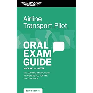 Airline Transport Pilot Oral Exam Guide (Kindle): The comprehensive guide to prepare you for the FAA checkride (Oral Exam Guide series)