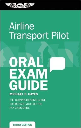 Airline Transport Pilot Oral Exam Guide (Kindle): The comprehensive guide to prepare you for the FAA checkride (Oral Exam Guide series) written by Michael Hayes
