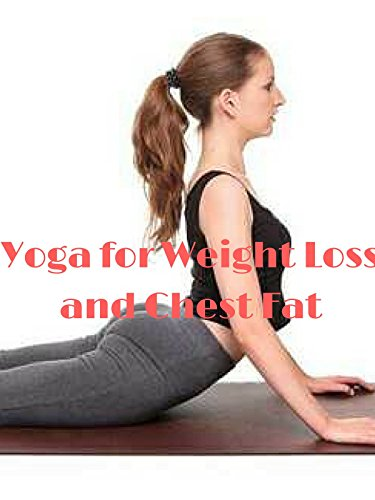 Yoga For Weight Loss and Chest Fat