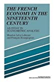 img - for The French Economy in the Nineteenth Century : An Essay in Econometric Analysis (Paperback)--by Maurice Levy-Leboyer [2008 Edition] book / textbook / text book