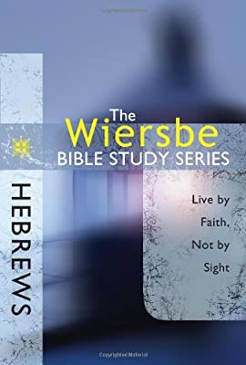 The Wiersbe Bible Study Series: Hebrews: Live by Faith Not by Sight