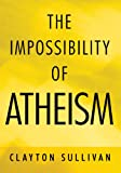 img - for The Impossibility of Atheism book / textbook / text book