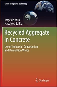 Recycled Aggregate In Concrete: Use Of Industrial, Construction And Demolition Waste (Green Energy And Technology)