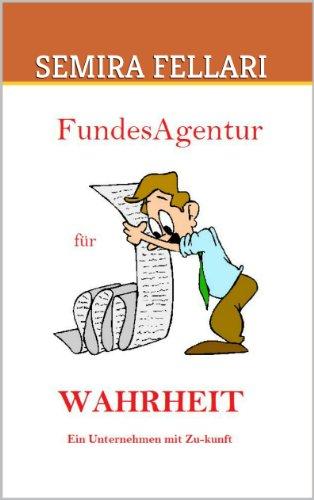 SEMIRA FELLARI - FundesAgentur für WAHRHEIT: Ein Unternehmen mit Zu-kunft! (K.U.E.N.S.T.L.E.R.B.U.E.C.H.E.R. von SEMIRA FELLARI 1) (German Edition)