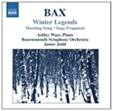 Bax: Winter Legends / Morning Song / Saga Fragment
