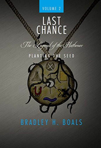 Bradley Boals - Last Chance Volume 2 - The Legend of the Hathmec: Planting the Seed