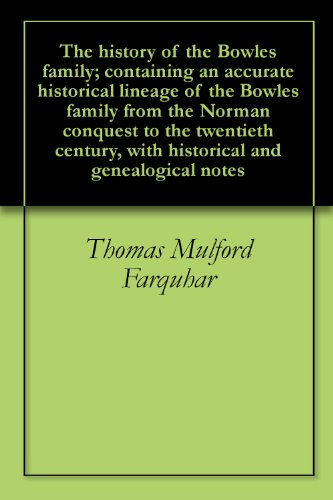 Thomas Mulford Farquhar - The history of the Bowles family; containing an accurate historical lineage of the Bowles family from the Norman conquest to the twentieth century, with historical and genealogical notes