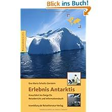 Erlebnis Antarktis: Kreuzfahrt ins Ewige Eis - Reisebericht und Informationsbuch